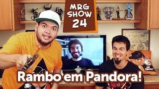 MRG Show 24: Mata ou Pilota o Rambo em Pandora?