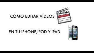 Cómo editar vídeos desde tu iPhone,iPod y iPad || GameYourVideo