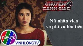 THVL | Chuyện cảnh giác: Nữ nhân viên và phi vụ lừa tiền