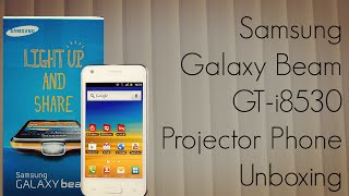 Samsung Galaxy Beam GT-i8530 Projector Phone Unboxing - First in India