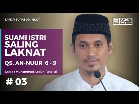 Tafsir An-Nuur 03 (Ayat 6 - 9) : Suami Istri Saling Laknat - Ustadz Muhammad Abduh Tuasikal