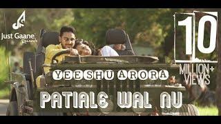 Patiale Wal Nu (Full Video) | Yeeshu Arora | Latest Punjabi Song 2016 | Just Gaane Records