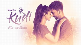 Ik Kudi: Maahir (Full Song) B Praak | Gurprasad Singh | Latest Punjabi Songs 2018