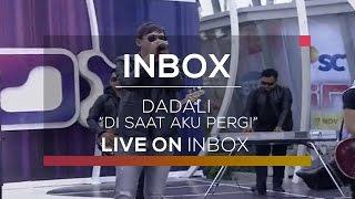 download lagu Dadali - Disaat Aku Pergi Live On Inbox gratis