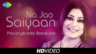 Na Jao Saiyaan | Cover | Priyangbada Banerjee | HD