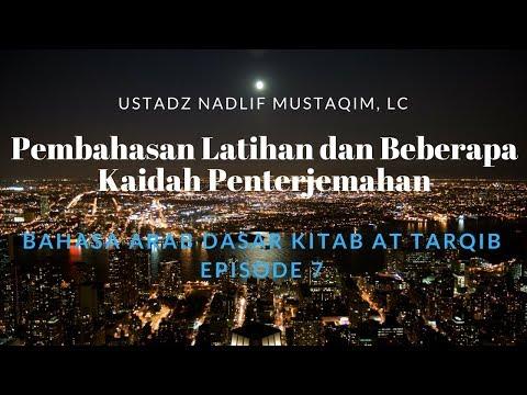 Ustadz Nadlif Mustaqim - Bahasa Arab Dasar 7 - Pembahasan Latihan dan Beberapa Kaidah Penterjemahan