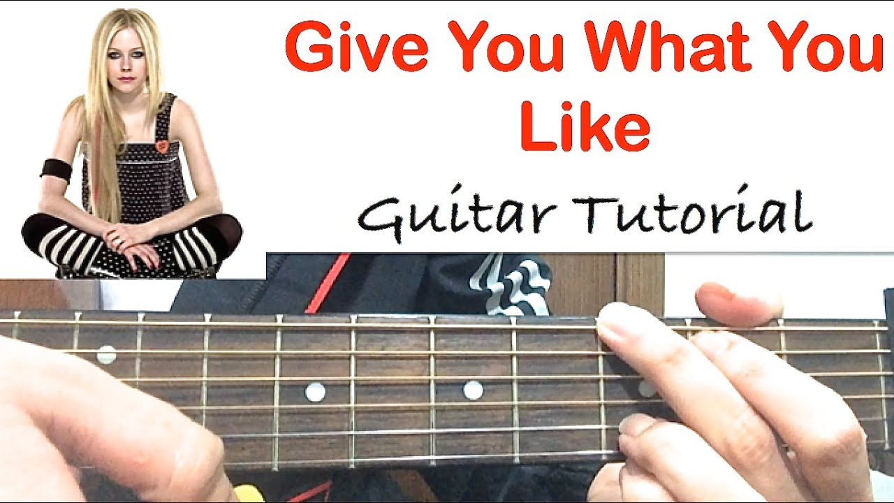 Avril Lavigne Give You What You Like Guitar Chords 2015 Completely
