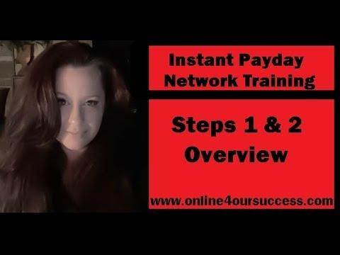 Instant Payday Network - Steps 1 and 2 Overview