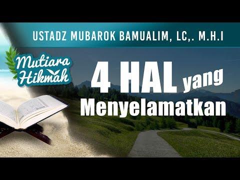Mutiara Hikmah: 4 Hal yang Menyelamatkan - Ustadz Mubarak Bamualim, Lc., M.H.I