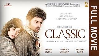 Classic - New Nepali Full Movie || Aaryan Sigdel | Namrata Shrestha | Priyanka Karki | Dinesh Raut