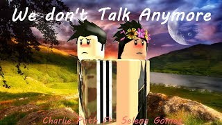 We Don't Talk Anymore - Roblox Music Video