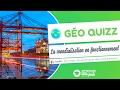 Quizz - La mondialisation en fonctionnement [HD]
