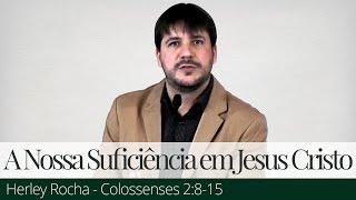 A Nossa Suficiência em Jesus Cristo - Herley Rocha