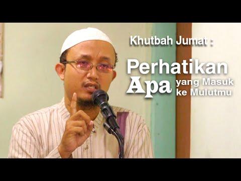 Khutbah Jumat: Perhatikan Apa Yang Masuk Ke Dalam Mulutmu - Ustadz Aris Munandar