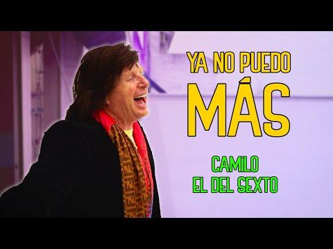 YA NO PUEDO MÁS - CAMILO EL DEL SEXTO (PARODIA LOS MORANCOS)