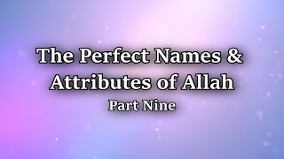 The Perfect Names & Attributes of Allah Part 9