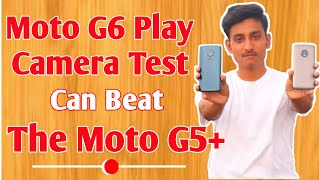 moto G6 play camera review & samples | Can beat the moto g5+ |