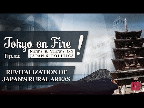 Tokyo on Fire: Episode 12 – Revitalization of Japan's Rural Areas