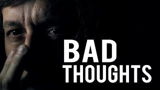 HOW TO CONTROL YOUR BAD THOUGHTS