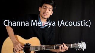 Channa Mereya (Acoustic) - Ae Dil Hai Mushkil   Arijit Singh   Kushal Jasoria Cover