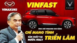 Xe VinFast Ra Mắt Chưa Thể Là Xe Việt Được Sản Xuất Tại Studio Italy -  Chủ Tịch Vinaxuki Khẳng Định
