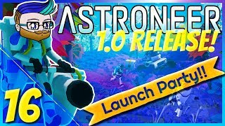 First Contact With Novus | 1.0 Launch Party Stream | Astroneer 1.0 #16
