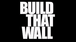 Build That Wall (Official Video)