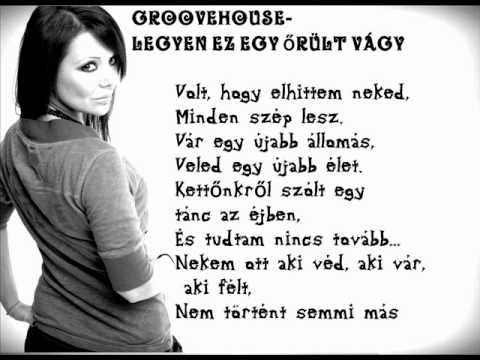 Groovehouse - Legyen Ez Egy őrült Vágy  dalszöveggel