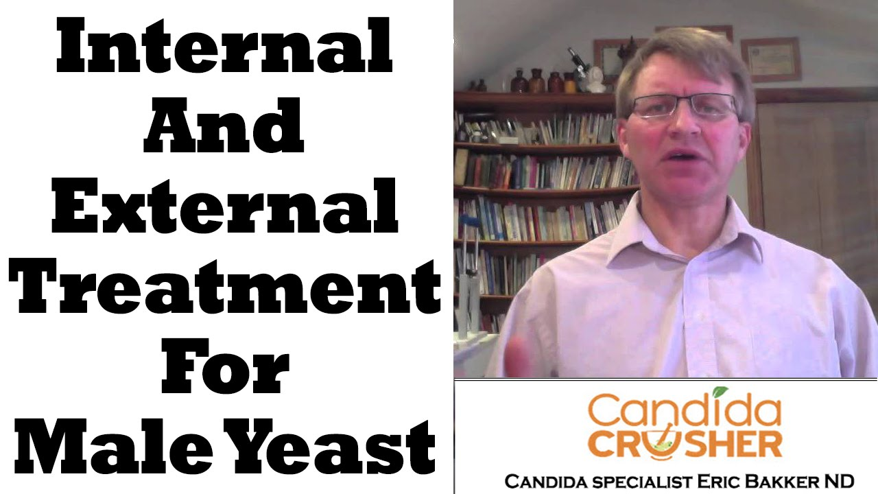 Male yeast infection need internal and external treatment for Exterior yeast infection