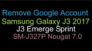 Remove Google Account FRP Samsung Galaxy J3 Emerge SM-J327P Sprint Nougat 7.0