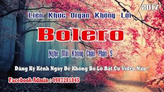 Lien Khúc Organ Không Lời Bolero Trữ Tình Tuyển Tập Hay Nhất 2017 ( Nghe Mãi Không Chán Phần 5 )