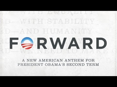 Forward: An Anthem for Obama&#039;s Second Term (Official Video)
