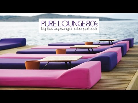 Top Lounge and Chillout Music  Pure Lounge 80s Eighties Pop Songs in Al Lounge Touch