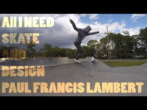 All I Need Skate and Design with Paul Francis Lambert
