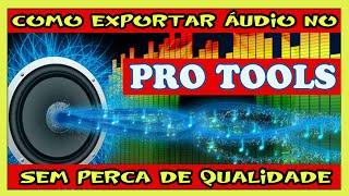 Dominando Áudio - Como Exportar Áudio no Pro Tools Sem Perca de Qualidade