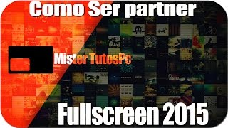 Como Ser Partner Fullscreen+ Requisitos /Pago/Beneficio 2016