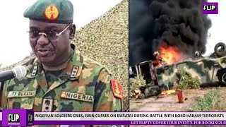 NIGERIAN SOLDIERS CRY, RAIN CURSES ON BURATAI DURING BATTLE WITH BOKO HARAM TERRORISTS