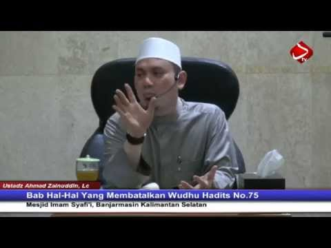 Bab Hal-Hal Yang Membatalkan Wudhu Hadits No. 75 Dan 76 - Ustadz Ahmad Zainuddin, Lc