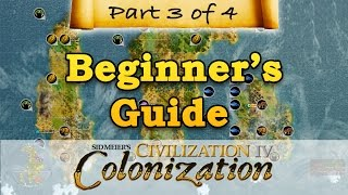 Civilization IV: Colonization - BEGINNERS GUIDE - Part 3 - Exploration & Expansion