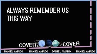ALWAYS REMEMEBER US THIS WAY(COVER)LADY GAGA-- DANIEL AMADO