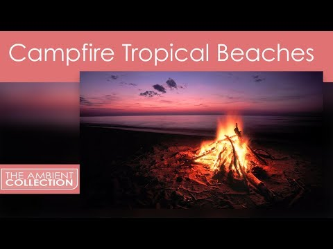 CAMPFIRE ON TROPICAL BEACHES DVD - THE MOST RELAXING VIDEO YOU EVER SEEN.