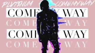 Come My Way by Plvtinum Lyrics
