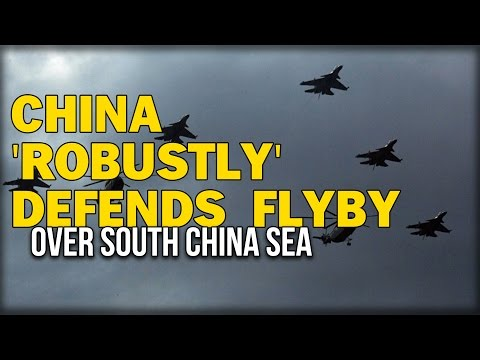 CHINA 'ROBUSTLY' DEFENDS FLYBY OVER SOUTH CHINA SEA