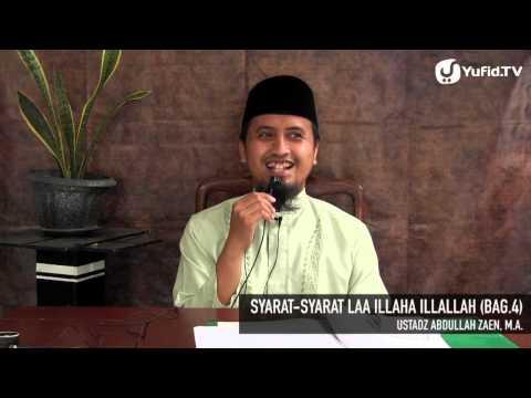 Kajian Akidah Islam: Syarat-syarat Laa Illaha Illallah Bagian 4 - Ustadz Abdullah Zaen, MA