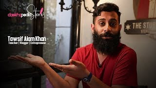 Daekhopedia Stories: Episode 7 - Tawsif Alam Khan | Teacher | Vlogger | Entrepreneur