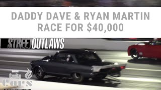 Daddy Dave vs  Ryan Martin Race for $40,000 (Street Outlaws)
