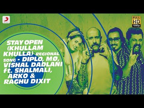 Stay Open (Khullam Khulla) Regional Song – Diplo, Mo, Vishal  Ft. Shalmali, Raghu Dixit & Arko