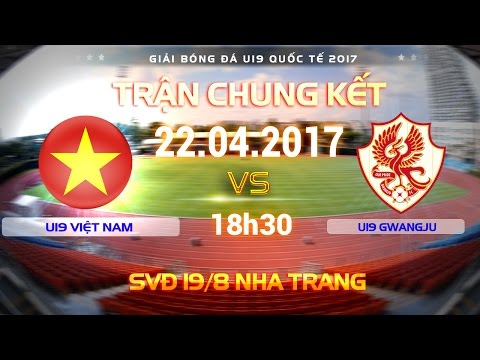 FULL | TRẬN CHUNG KẾT | U19 VIỆT NAM (2-0) U19 GWANGJU | U19 QUỐC TẾ 2017