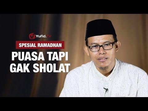 Kajian Ramadhan : Puasa Tapi Gak Sholat - Ustadz Muhammad Romelan , Lc.