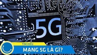 Mạng 5G là gì? Những điều bạn chưa biết về mạng 5G